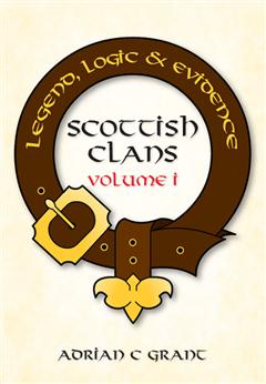 Scottish Clans Legend, Logic and Evidence Volume I (Paperback)