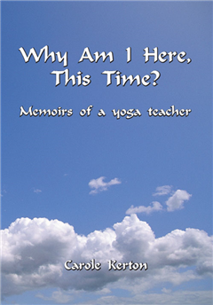 Why am I here this time?: Memoirs of a yoga teacher