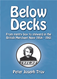 Below Decks; From pantry boy to steward in the British Merchant Navy, 1954-1961
