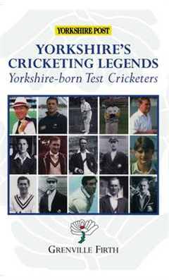 Yorkshire's Cricketing Legends: Yorkshire-born Test Cricketers