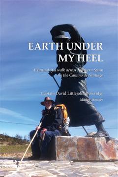 Earth Under My Heel: A journal of a walk across Northern Spain on the Camino de Santiago