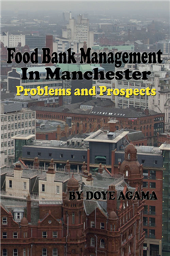 Food Bank Management in Manchester: Problems and Prospects: A Qualitative Study of Food Banks in Manchester, North West England