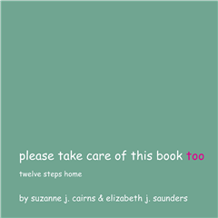 Please Take of this Book Too: Twelve Steps Home