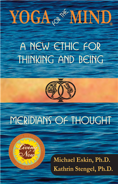 Yoga for the Mind: A New Ethic for Thinking and Being & Meridians of Thought (2014 Living Now Book Award Winner)
